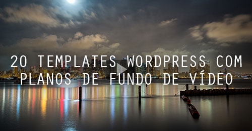 20 templates incríveis do WordPress com vídeos de fundo